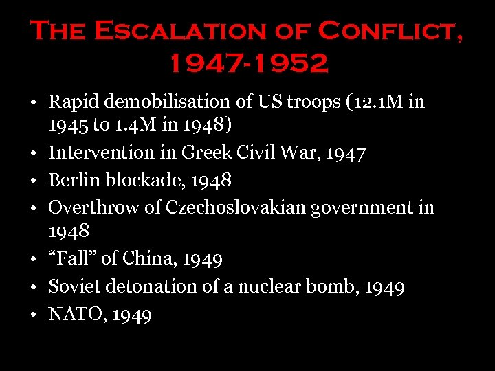 The Escalation of Conflict, 1947 -1952 • Rapid demobilisation of US troops (12. 1