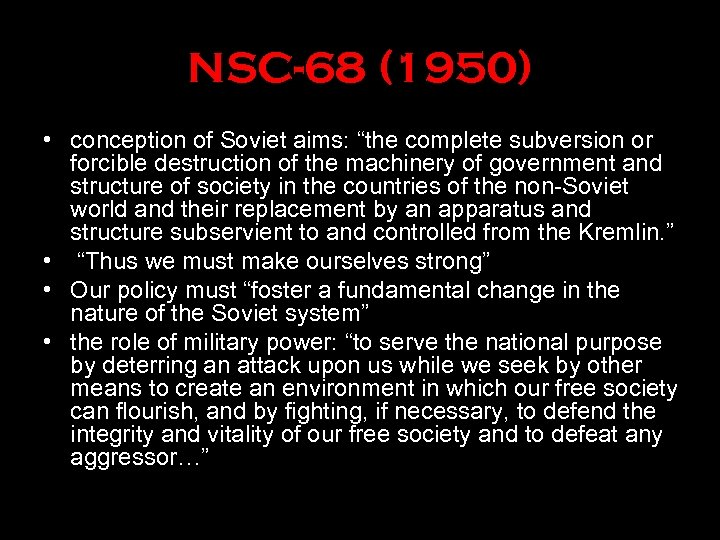 """NSC-68 (1950) • conception of Soviet aims: """"the complete subversion or forcible destruction of"""