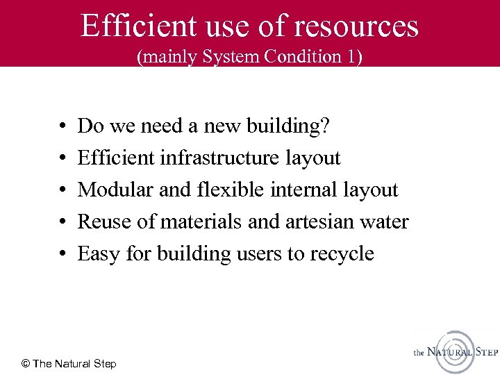 Efficient use of resources (mainly System Condition 1) • • • Do we need