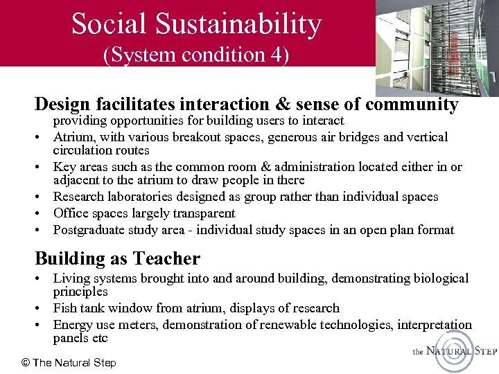 Social Sustainability (System condition 4) Design facilitates interaction & sense of community • •