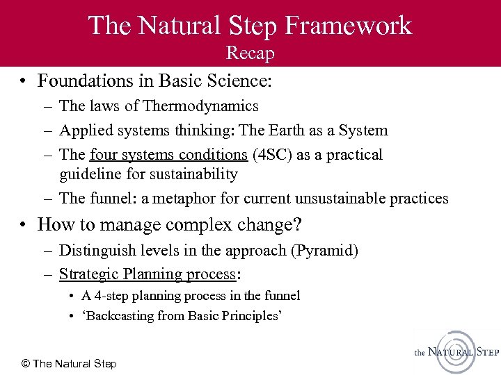 The Natural Step Framework Recap • Foundations in Basic Science: – The laws of