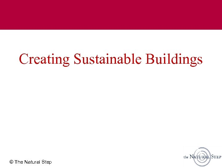 Creating Sustainable Buildings © The Natural Step