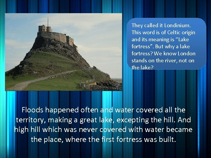 They called it Londinium. This word is of Celtic origin and its meaning is