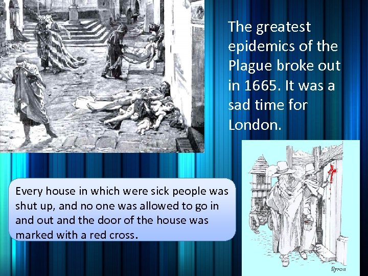 The greatest epidemics of the Plague broke out in 1665. It was a sad