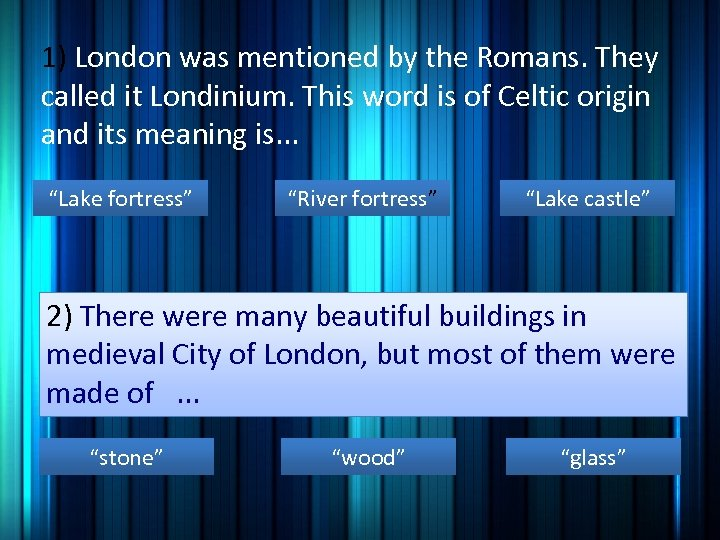 1) London was mentioned by the Romans. They called it Londinium. This word is