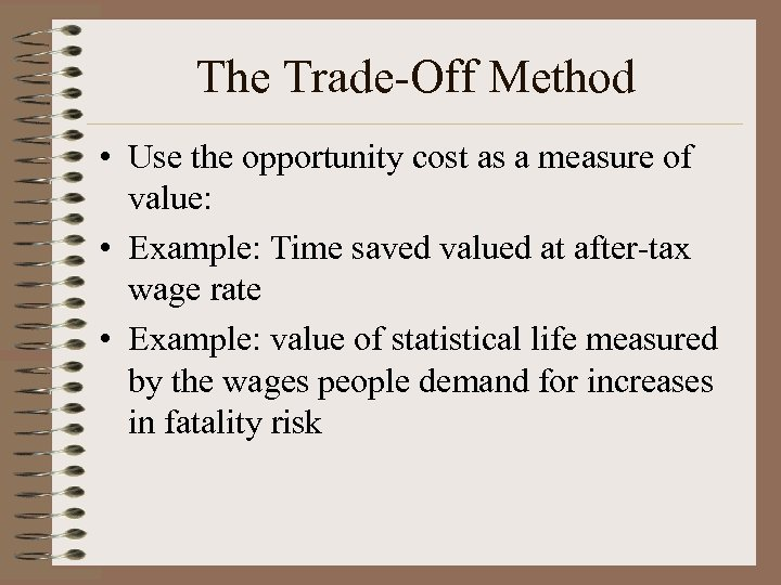The Trade-Off Method • Use the opportunity cost as a measure of value: •