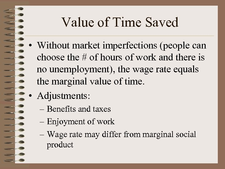 Value of Time Saved • Without market imperfections (people can choose the # of