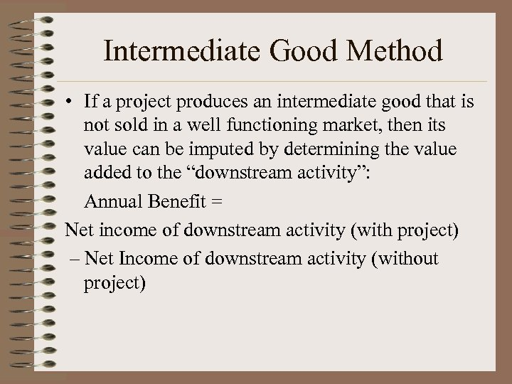 Intermediate Good Method • If a project produces an intermediate good that is not
