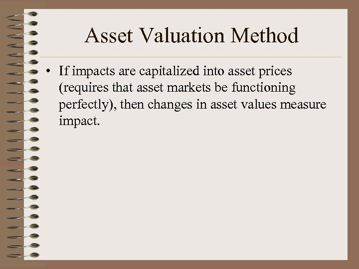 Asset Valuation Method • If impacts are capitalized into asset prices (requires that asset