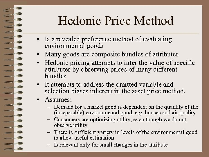 Hedonic Price Method • Is a revealed preference method of evaluating environmental goods •