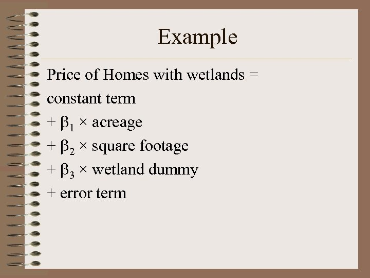 Example Price of Homes with wetlands = constant term + 1 × acreage +