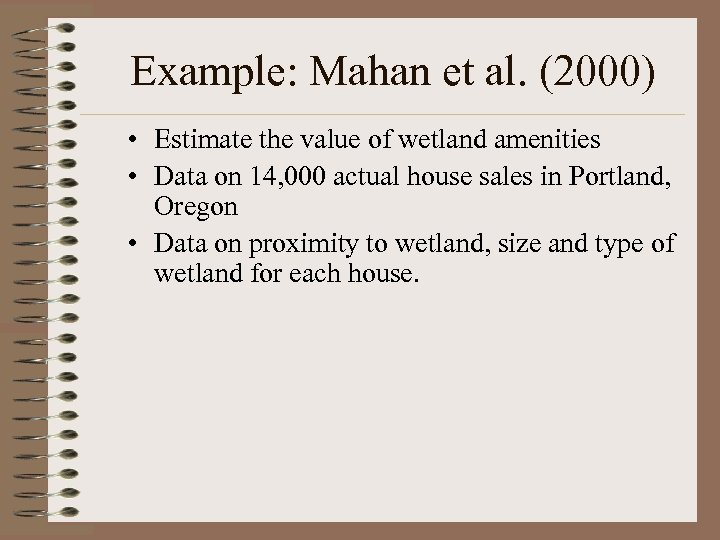 Example: Mahan et al. (2000) • Estimate the value of wetland amenities • Data