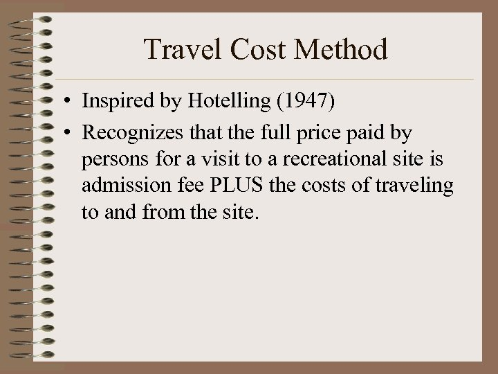 Travel Cost Method • Inspired by Hotelling (1947) • Recognizes that the full price