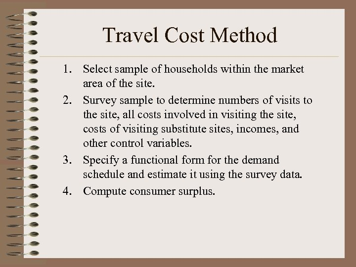 Travel Cost Method 1. Select sample of households within the market area of the