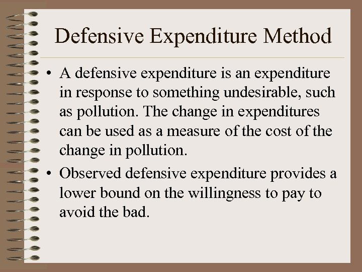 Defensive Expenditure Method • A defensive expenditure is an expenditure in response to something