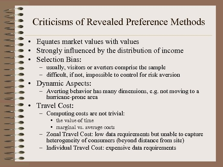 Criticisms of Revealed Preference Methods • Equates market values with values • Strongly influenced