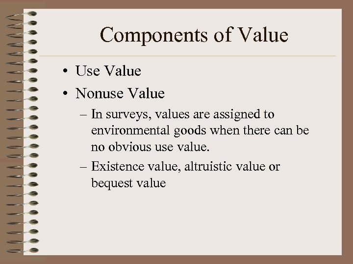 Components of Value • Use Value • Nonuse Value – In surveys, values are