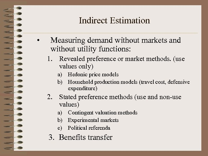 Indirect Estimation • Measuring demand without markets and without utility functions: 1. Revealed preference