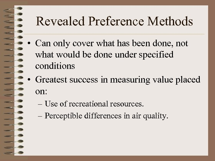 Revealed Preference Methods • Can only cover what has been done, not what would