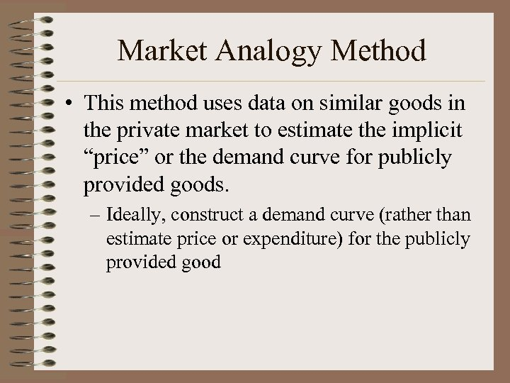 Market Analogy Method • This method uses data on similar goods in the private