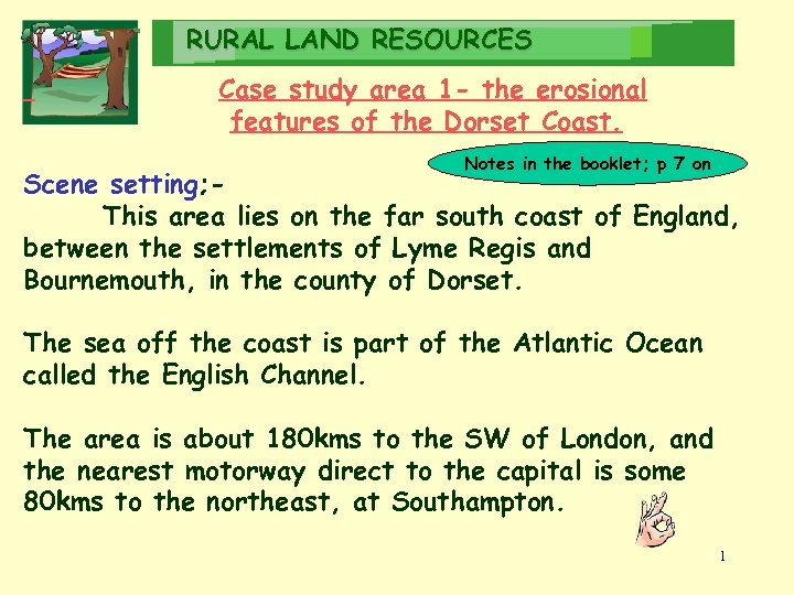 RURAL LAND RESOURCES Case study area 1 - the erosional features of the Dorset