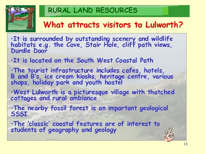 RURAL LAND RESOURCES What attracts visitors to Lulworth? • It is surrounded by outstanding