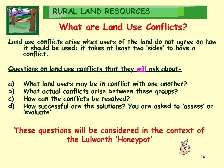RURAL LAND RESOURCES What are Land Use Conflicts? Land use conflicts arise when users