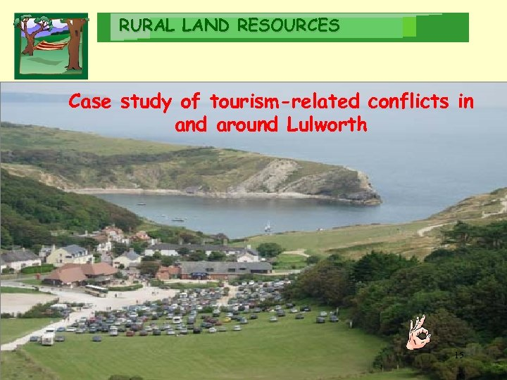 RURAL LAND RESOURCES Case study of tourism-related conflicts in and around Lulworth 15