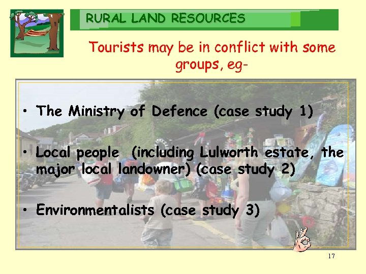 RURAL LAND RESOURCES Tourists may be in conflict with some groups, eg- • The