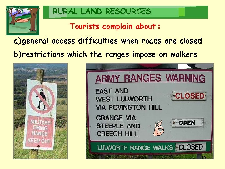 RURAL LAND RESOURCES Tourists complain about : a) general access difficulties when roads are