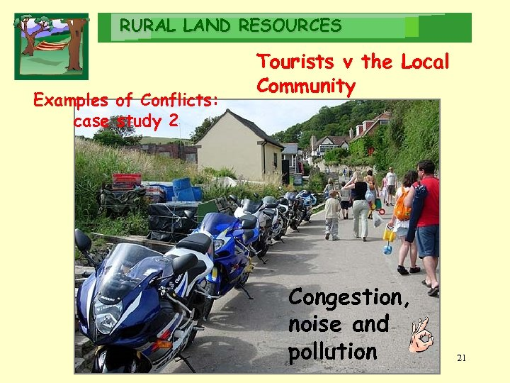 RURAL LAND RESOURCES Examples of Conflicts: case study 2 Tourists v the Local Community
