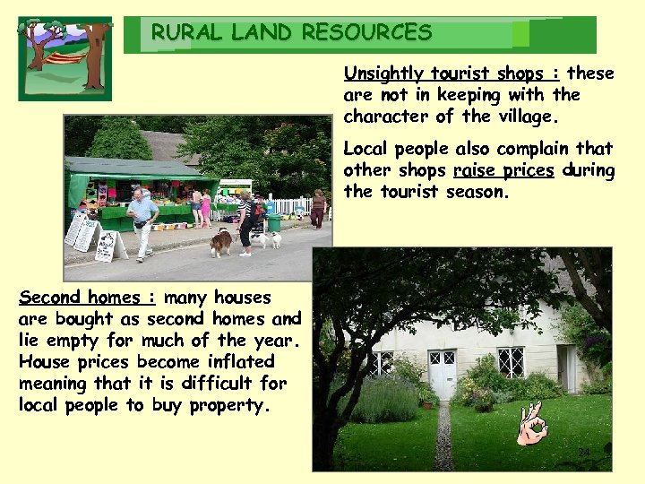 RURAL LAND RESOURCES Unsightly tourist shops : these are not in keeping with the