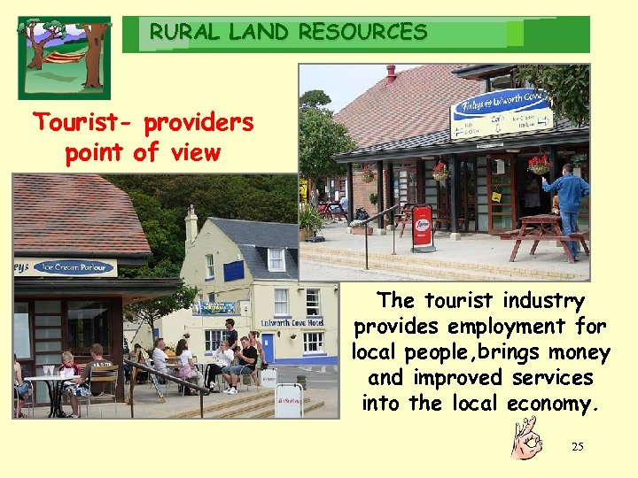 RURAL LAND RESOURCES Tourist- providers point of view The tourist industry provides employment for