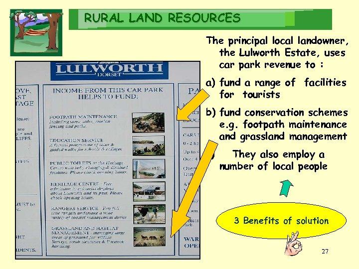 RURAL LAND RESOURCES The principal local landowner, the Lulworth Estate, uses car park revenue
