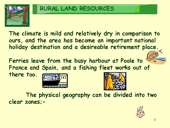 RURAL LAND RESOURCES The climate is mild and relatively dry in comparison to ours,