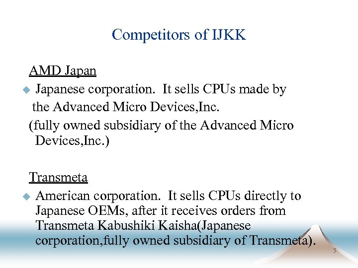 Competitors of IJKK AMD Japan u Japanese corporation. It sells CPUs made by the