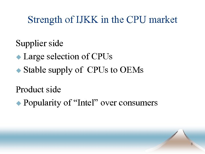 Strength of IJKK in the CPU market Supplier side u Large selection of CPUs