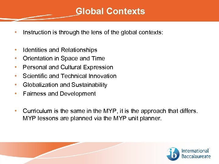 Global Contexts • Instruction is through the lens of the global contexts: • •