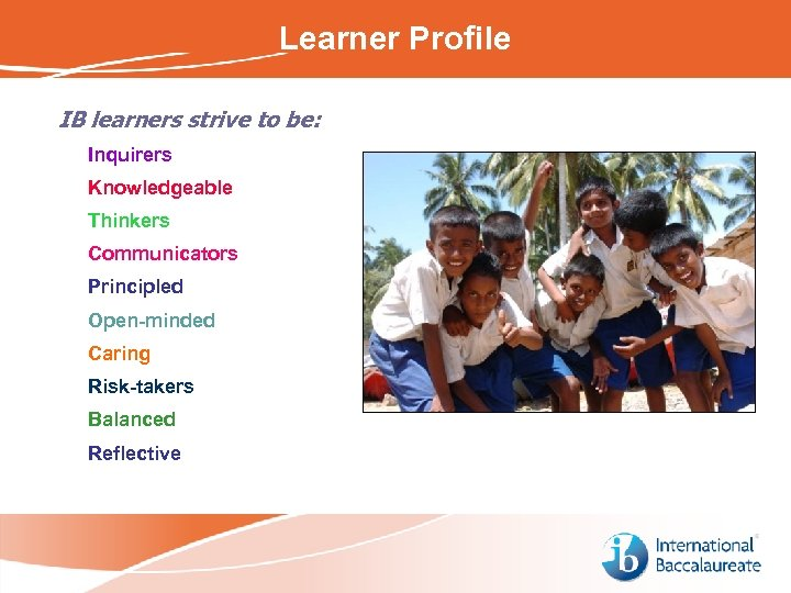 Learner Profile What is the IB learner profile? IB learners strive to be: Inquirers