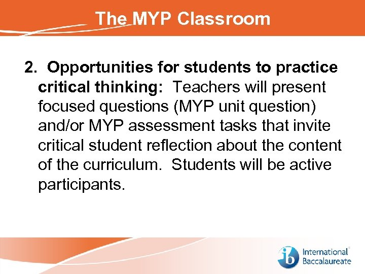 The MYP Classroom 2. Opportunities for students to practice critical thinking: Teachers will present