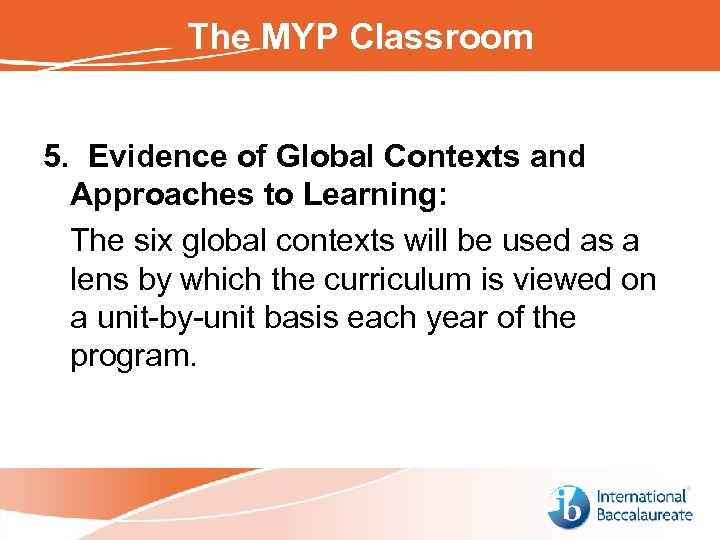 The MYP Classroom 5. Evidence of Global Contexts and Approaches to Learning: The six