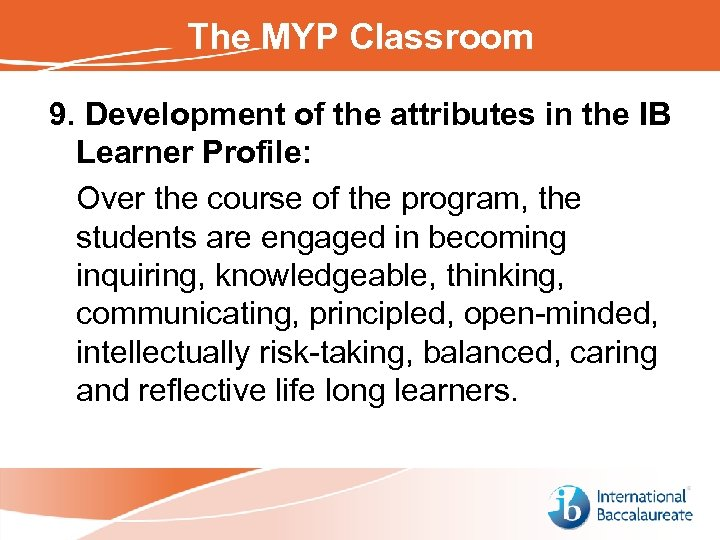 The MYP Classroom 9. Development of the attributes in the IB Learner Profile: Over