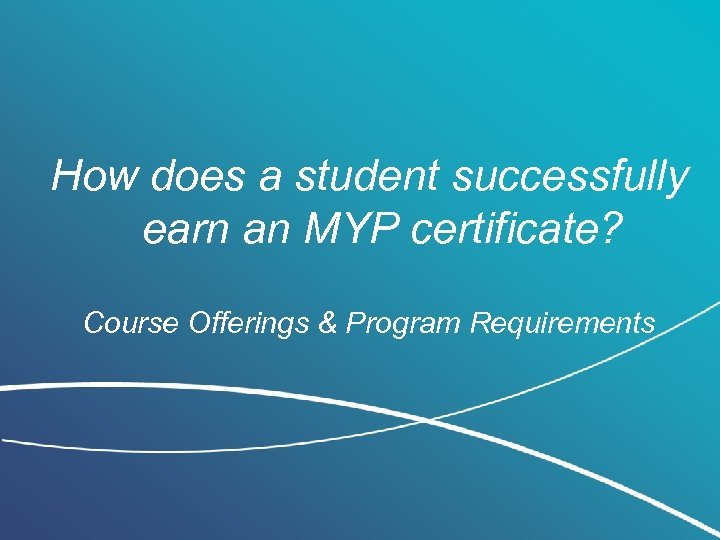 How does a student successfully earn an MYP certificate? Course Offerings & Program Requirements