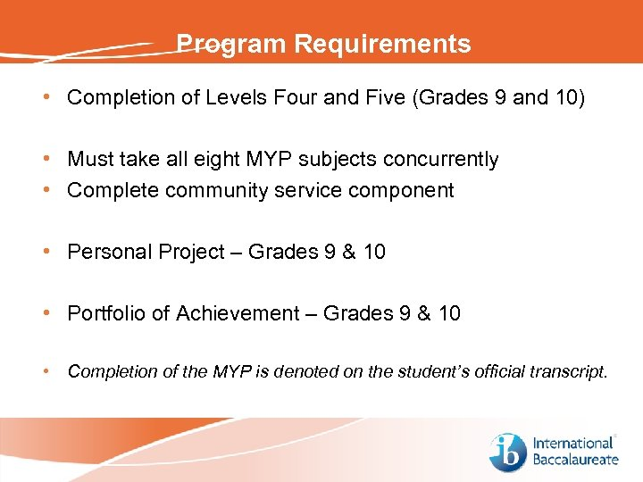 Program Requirements • Completion of Levels Four and Five (Grades 9 and 10) •