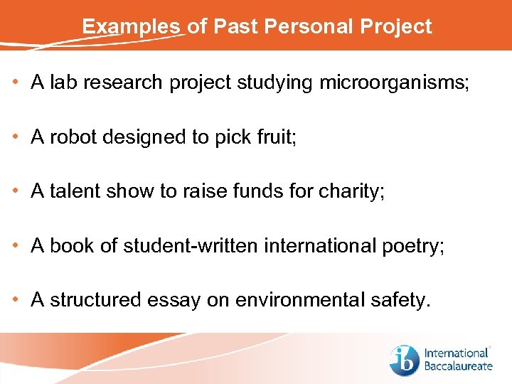 Examples of Past Personal Project • A lab research project studying microorganisms; • A