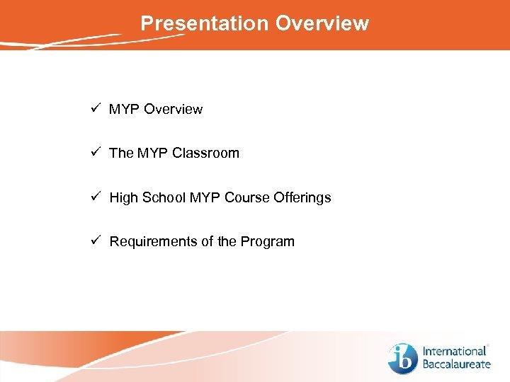 Presentation Overview ü MYP Overview ü The MYP Classroom ü High School MYP Course