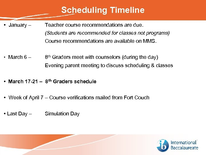 Scheduling Timeline • January – Teacher course recommendations are due. (Students are recommended for