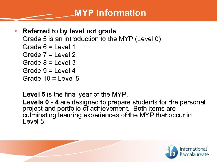 MYP Information • Referred to by level not grade Grade 5 is an introduction