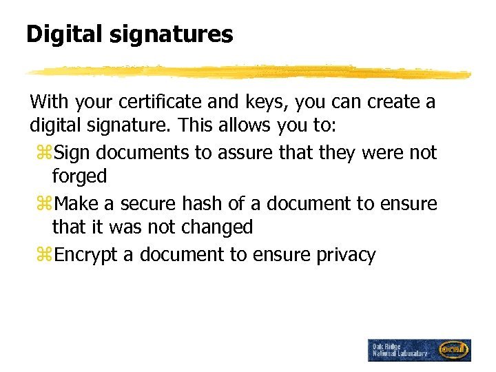 Digital signatures With your certificate and keys, you can create a digital signature. This