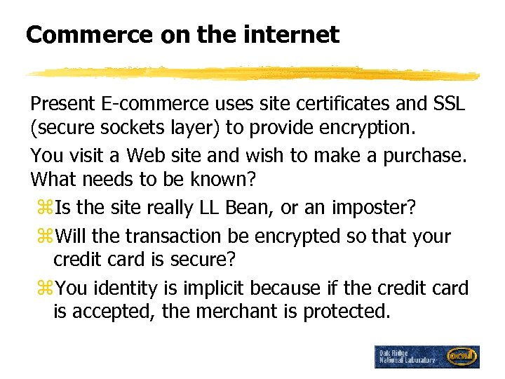 Commerce on the internet Present E-commerce uses site certificates and SSL (secure sockets layer)